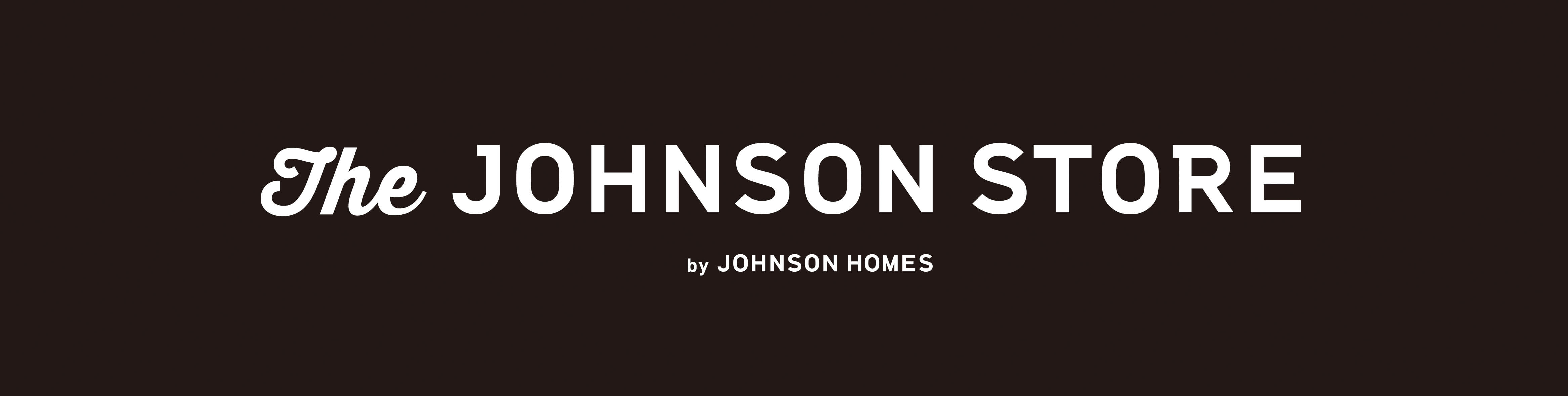 the JOHNSON STORE by JOHNSON HOMES 11.17th Sat OPEN